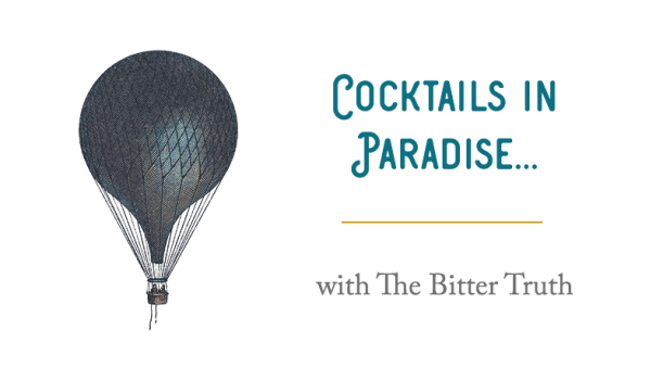 Cocktails in Paradise... with The Bitter Truth